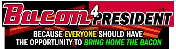 BACON 4 PRESIDENT!!!